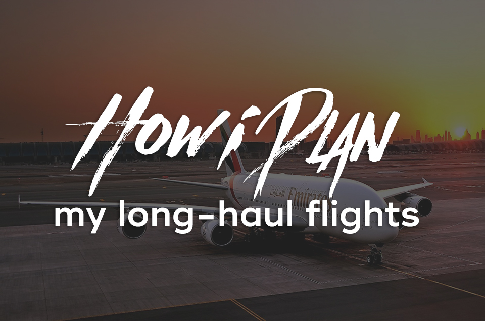 How I plan my long-haul flights